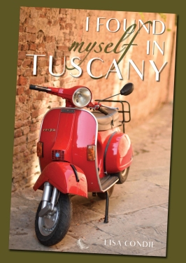I Found Myself in Tuscany by Lisa Condie