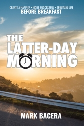 The Latter-Day Morning: Create a Happier, More Successful, Spiritual Life before Breakfast
