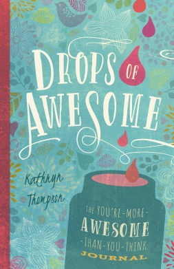 Drops of Awesome: The You're-More-Awesome-Than-You-Think Journal