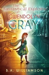 The Fantastical Exploits of Gwendolyn Gray cover